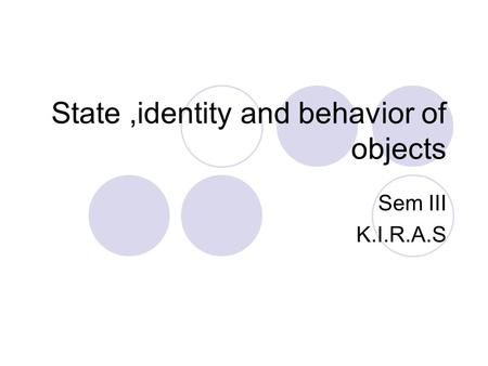 State,identity and behavior of objects Sem III K.I.R.A.S.