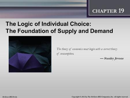 Introduction: Thinking Like an Economist 1 CHAPTER 2 CHAPTER 12 The Logic of Individual Choice: The Foundation of Supply and Demand The theory of economics.