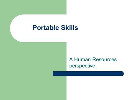 Portable Skills A Human Resources perspective.. Overview Portability is ? Company Employee point of view Skills evaluation Skills transference Tangible.