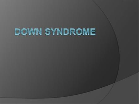 What is down syndrome?  Down syndrome (DS), is a genetic condition in which a person has 47 chromosomes instead of the usual 46.  The disorder causes.