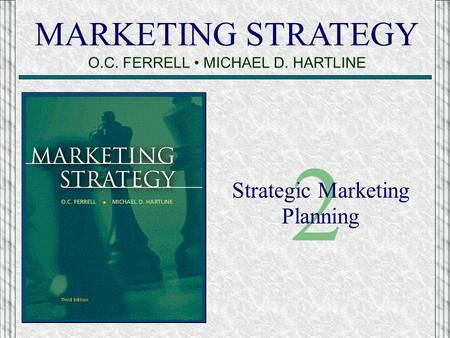 MARKETING STRATEGY O.C. FERRELL MICHAEL D. HARTLINE 2 Strategic Marketing Planning.