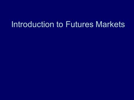 Introduction to Futures Markets. APEC 5010 Additional Resources Definition of Marketing Terms fact sheet Introduction to Futures Markets fact sheet.