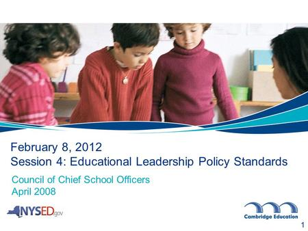 February 8, 2012 Session 4: Educational Leadership Policy Standards 1 Council of Chief School Officers April 2008.