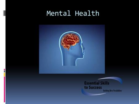 "Mental Health. Objectives  What is Mental Health?  Intro to Common Mental Health Disorders  Ways to keep ""Mentally Healthy""  Resources inside and."