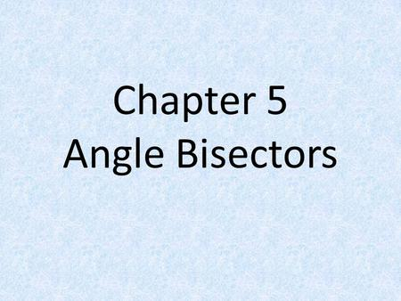Chapter 5 Angle Bisectors. Angle Bisector A ray that bisects an angle into two congruent angles.