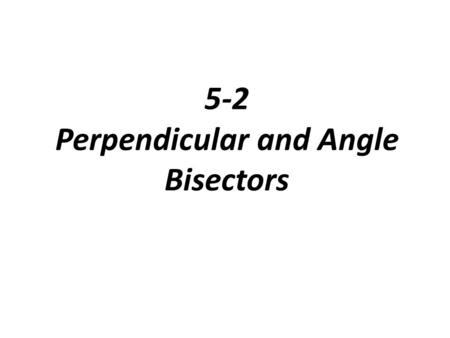 5-2 Perpendicular and Angle Bisectors. A point is equidistant from two objects if it is the same distance from the objects.