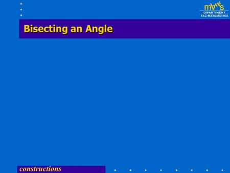constructions Bisecting an Angle constructions  Centre B and any radius draw an arc of a circle to cut BA and BC at X and Y.  Centre X any radius draw.