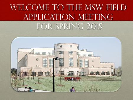Welcome to the MSW Field Application Meeting for spring 2015.