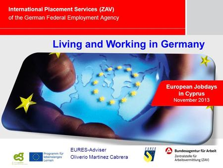 Marketing – Chancen und Herausforderungen für die BA European Jobdays in Cyprus November 2013 International Placement Services (ZAV) of the German Federal.