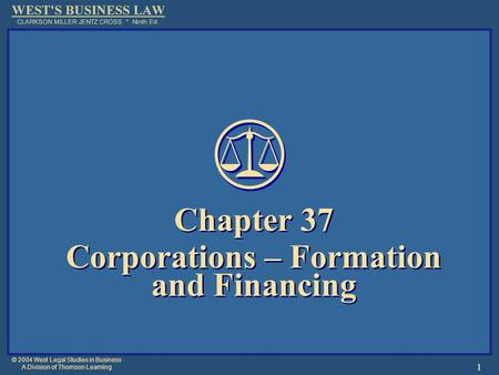 © 2004 West Legal Studies in Business A Division of Thomson Learning 1 Chapter 37 Corporations – Formation and Financing Chapter 37 Corporations – Formation.