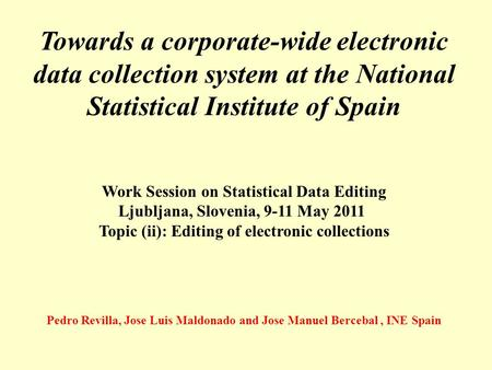 Towards a corporate-wide electronic data collection system at the National Statistical Institute of Spain Work Session on Statistical Data Editing Ljubljana,