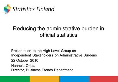 Reducing the administrative burden in official statistics Presentation to the High Level Group on Independent Stakeholders on Administrative Burdens 22.