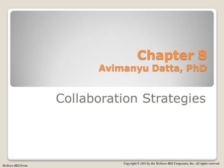 Copyright © 2011 by the McGraw-Hill Companies, Inc. All rights reserved. McGraw-Hill/Irwin Chapter 8 Avimanyu Datta, PhD Collaboration Strategies.