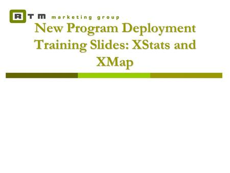 New Program Deployment Training Slides: XStats and XMap.