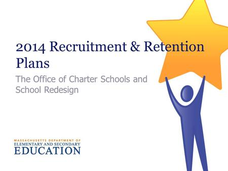 2014 Recruitment & Retention Plans The Office of Charter Schools and School Redesign.