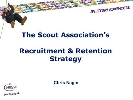 The Scout Association's Recruitment & Retention Strategy Chris Nagle.