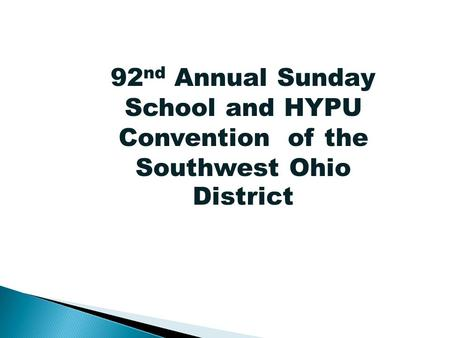 92 nd Annual Sunday School and HYPU Convention of the Southwest Ohio District 92 nd Annual Sunday School and HYPU Convention of the Southwest Ohio District.