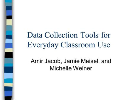 <strong>Data</strong> <strong>Collection</strong> Tools <strong>for</strong> Everyday Classroom Use