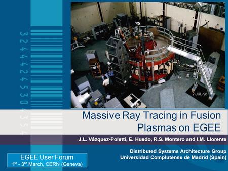 Massive Ray Tracing in Fusion Plasmas on EGEE J.L. Vázquez-Poletti, E. Huedo, R.S. Montero and I.M. Llorente Distributed Systems Architecture Group Universidad.