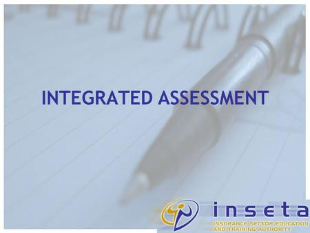 INTEGRATED ASSESSMENT. Integrated Assessment is: Assessing a number of Outcomes together Assessing a number of Assessment Criteria together Assessing.
