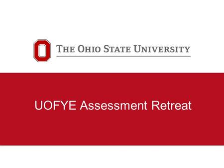 UOFYE Assessment Retreat