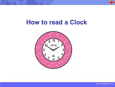 © 2011 wheresjenny.com How to read a Clock. © 2011 wheresjenny.com GermanyEngland 0:00midnight 0:0112:01 am 8:008:00 am 12:00noon 12:0112:01 pm 14:002.