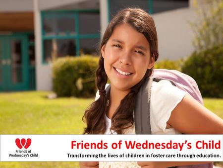 Friends of Wednesday's Child Transforming the lives of children in foster care through education.