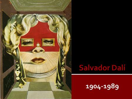 1904-1989.  Salvador Dalí was one of the most famous painters of the twentieth century.  He gained a reputation as one of the century's most bizarre.