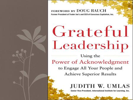 What is Grateful Leadership? Servant leadership was introduced in 1964 Grateful leadership is a new vision that complements Robert Greenleaf's philosophy.