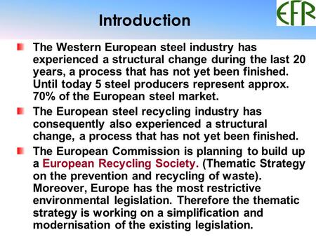 Introduction The Western European steel industry has experienced a structural change during the last 20 years, a process that has not yet been finished.