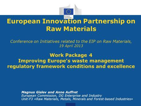 European Innovation Partnership on Raw Materials Conference on Initiatives related to the EIP on Raw Materials, 19 April 2013 Work Package 4 Improving.