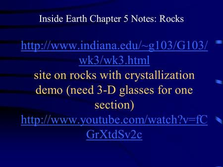 wk3/wk3.html  wk3/wk3.html site on rocks with crystallization demo (need 3-D glasses.