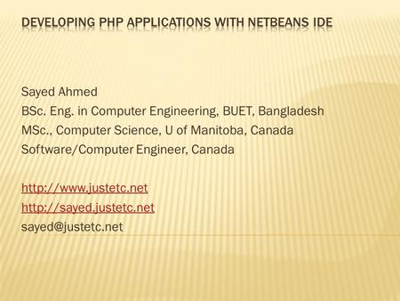 Sayed Ahmed BSc. Eng. in Computer Engineering, BUET, Bangladesh MSc., Computer Science, U of Manitoba, Canada Software/Computer Engineer, Canada