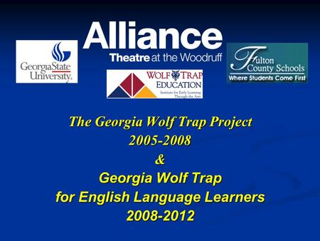 The Georgia Wolf Trap Project 2005-2008& Georgia Wolf Trap for English Language Learners 2008-2012.
