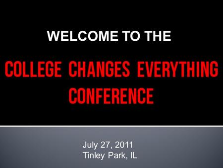 "July 27, 2011 Tinley Park, IL WELCOME TO THE. 2 Source: ""The Illinois Public Agenda for College and Career Success, Executive Summary"" Illinois Board."