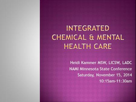 Heidi Kammer MSW, LICSW, LADC NAMI Minnesota State Conference Saturday, November 15, 2014 10:15am-11:30am.
