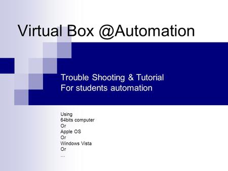 Virtual Trouble Shooting & Tutorial For students automation Using 64bits computer Or Apple OS Or Windows Vista Or …