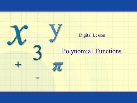 Polynomial Functions Digital Lesson. Copyright © by Houghton Mifflin Company, Inc. All rights reserved. 2 Polynomial Function A polynomial function is.