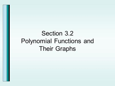 Section 3.2 Polynomial Functions and Their Graphs.