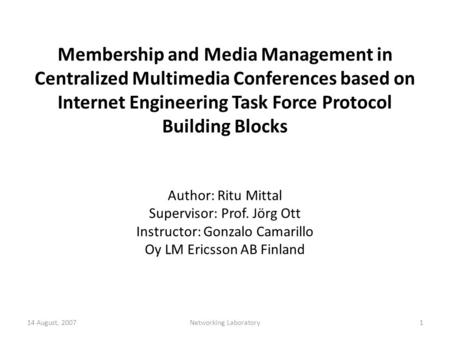 Membership and Media Management in Centralized Multimedia Conferences based on Internet Engineering Task Force Protocol Building Blocks Author: Ritu Mittal.