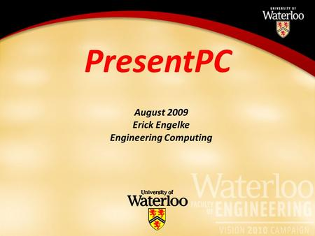 PresentPC August 2009 Erick Engelke Engineering Computing.