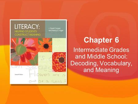 Intermediate Grades and Middle School: Decoding, Vocabulary, and Meaning Chapter 6.