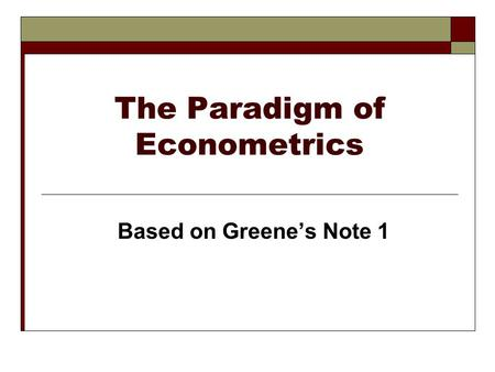 The Paradigm of Econometrics Based on Greene's Note 1.
