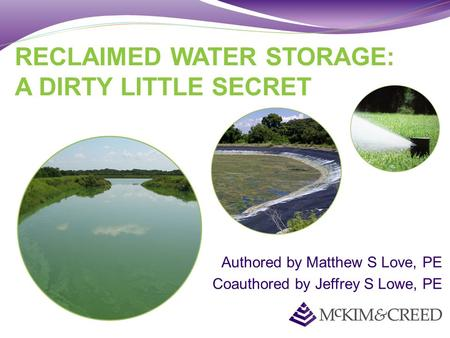 Authored by Matthew S Love, PE Coauthored by Jeffrey S Lowe, PE RECLAIMED WATER STORAGE: A DIRTY LITTLE SECRET.