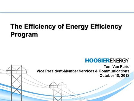 The Efficiency of Energy Efficiency Program Tom Van Paris Vice President-Member Services & Communications October 18, 2012.