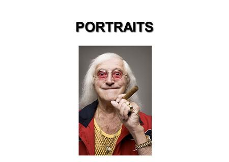 PORTRAITS. What is a Portrait? A photographic portrait is a picture of someone who knows he's being photographed, and what he does with that knowledge.
