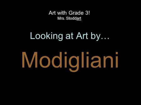 Art with Grade 3! Mrs. Stoddart Looking at Art by… Modigliani.
