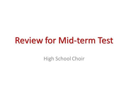 Review for Mid-term Test High School Choir. Mon (today): Review Music Elements and Vocal Techniques Tues: Review Sight-Reading and Professionalism Thurs.