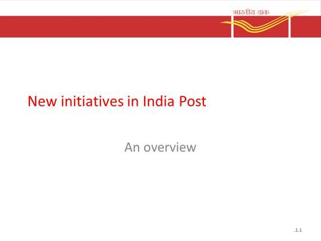 New initiatives in India Post An overview.1.1. The way ahead Project Arrow – Making Post Office the window to the world for the common man Mail Network.