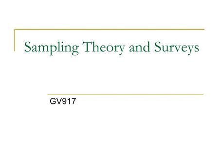 Sampling Theory and Surveys GV917. Introduction to Sampling In statistics the population refers to the total universe of objects being studied. Examples.